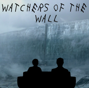 Watchers of the Wall | a Game of Thrones podcast